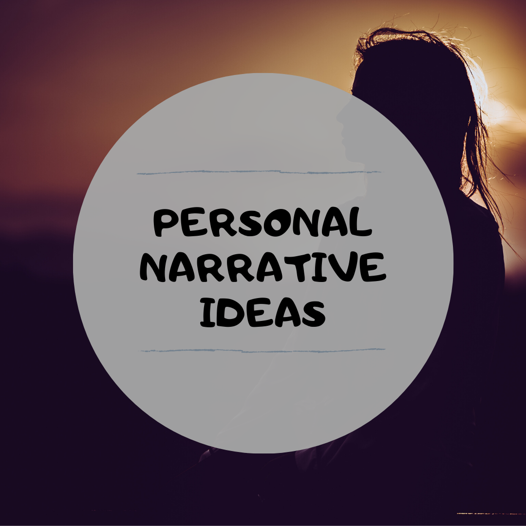 Personal Narrative Ideas