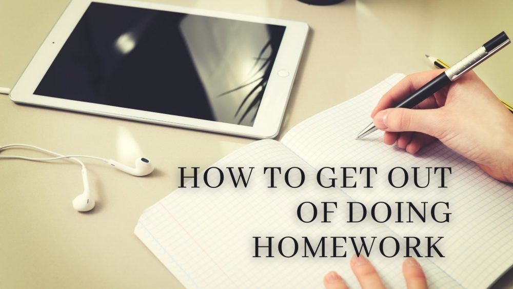 How To Get Out Of Doing Homework