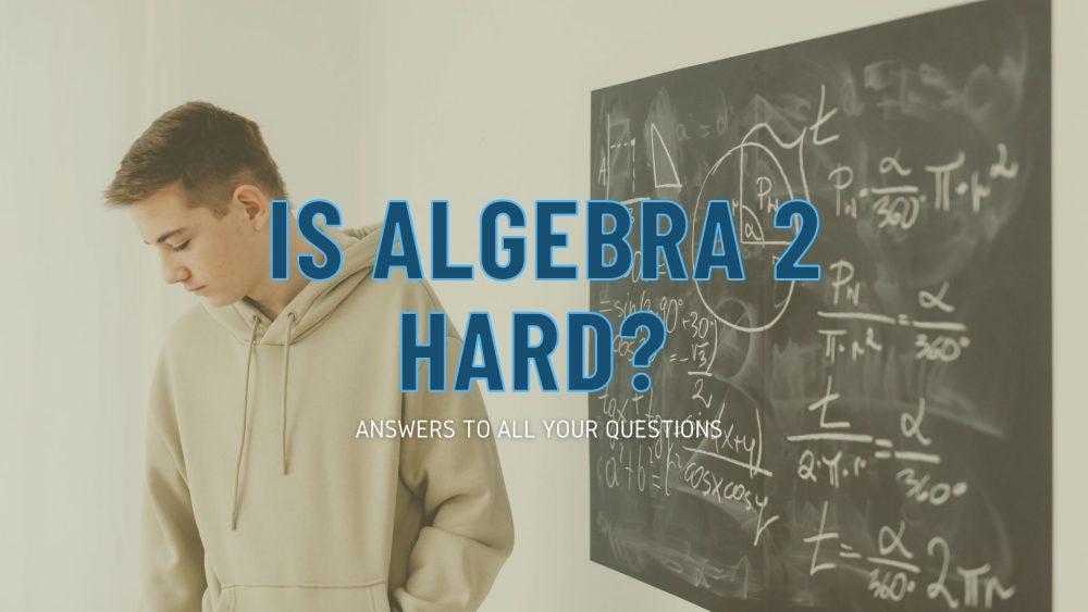 Is algebra 2 hard